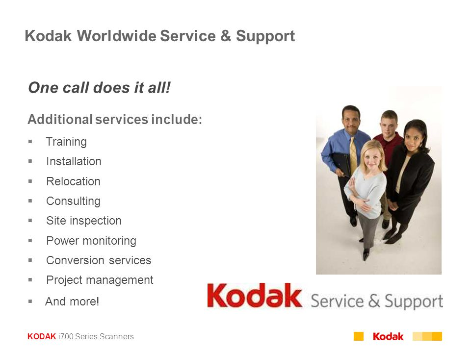 KODAK i700 Series Scanners One call does it all! Additional services include:  Training  Installation  Relocation  Consulting  Site inspection 