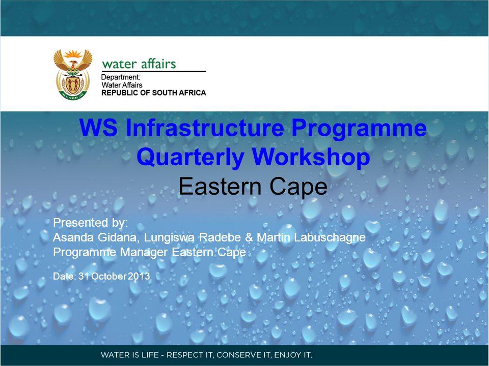 WS Infrastructure Programme Quarterly Workshop Eastern Cape Presented by: Asanda Gidana, Lungiswa Radebe & Martin Labuschagne Programme Manager Easter