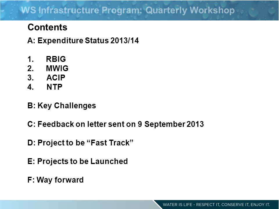 WS Infrastructure Program: Quarterly Workshop Contents A: Expenditure Status 2013/14 1.RBIG 2.MWIG 3.ACIP 4.NTP B: Key Challenges C: Feedback on lette