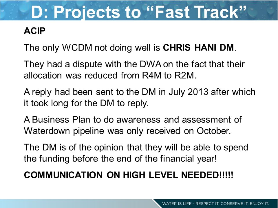 """D: Projects to """"Fast Track"""" ACIP The only WCDM not doing well is CHRIS HANI DM. They had a dispute with the DWA on the fact that their allocation was"""