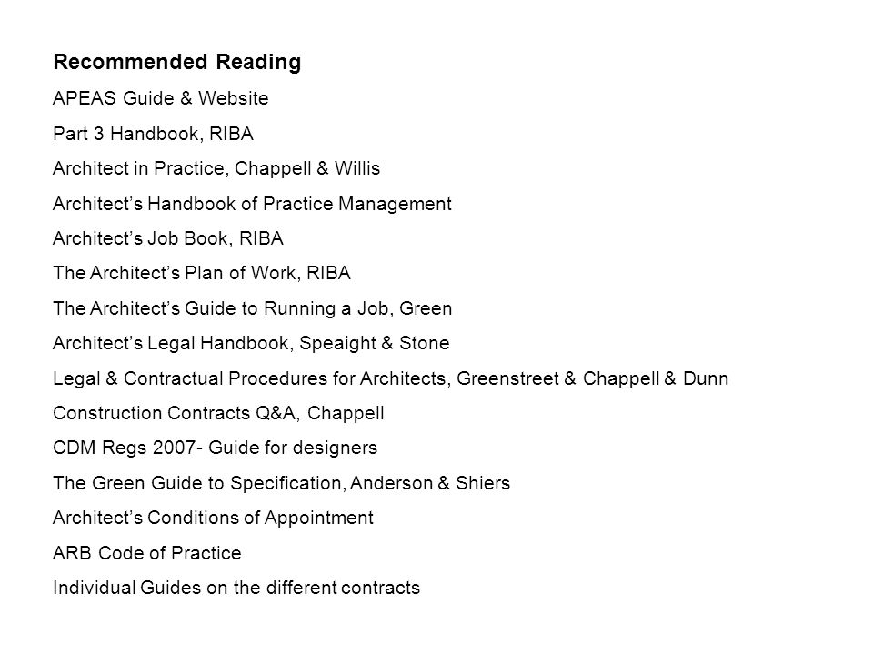 Recommended Reading APEAS Guide & Website Part 3 Handbook, RIBA Architect in Practice, Chappell & Willis Architect's Handbook of Practice Management A
