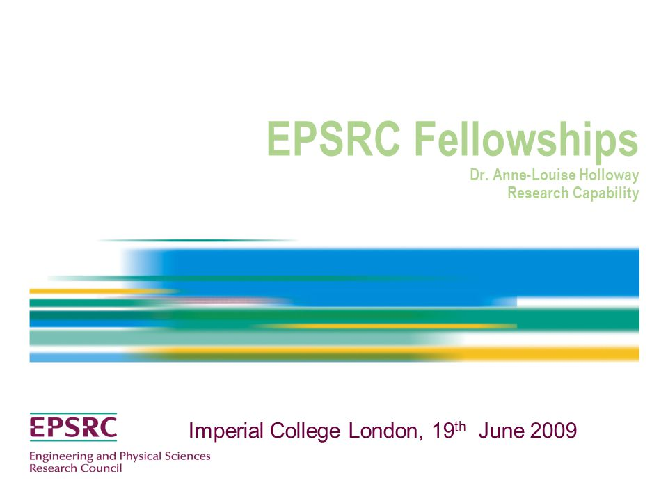 EPSRC Fellowships Dr. Anne-Louise Holloway Research Capability Imperial College London, 19 th June 2009