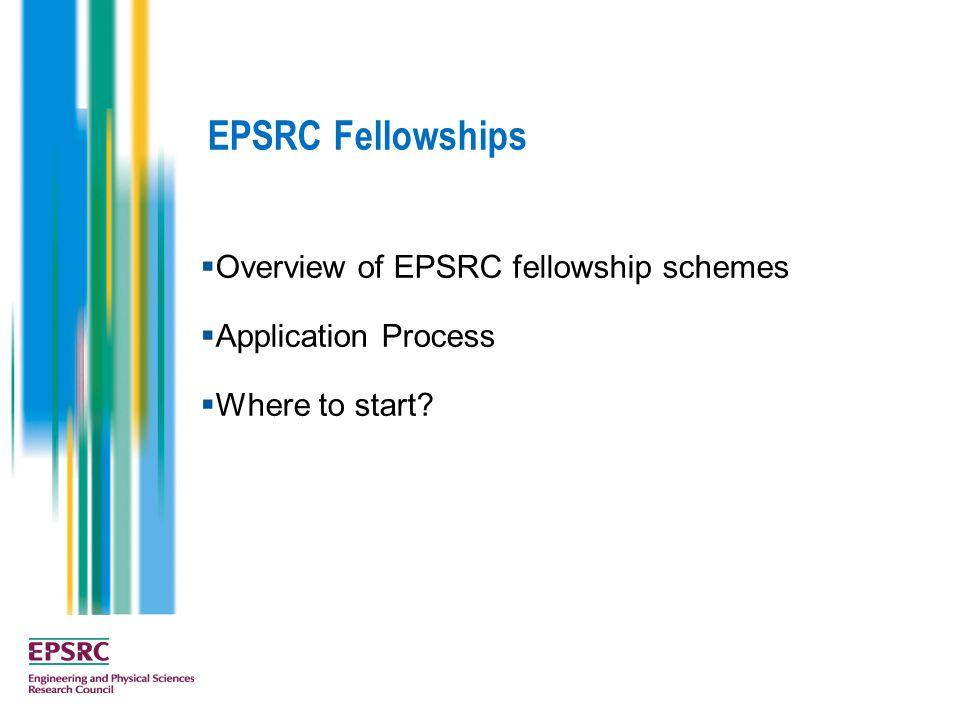 EPSRC Fellowships  Overview of EPSRC fellowship schemes  Application Process  Where to start