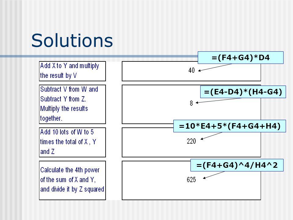 Solutions =(F4+G4)*D4 =(E4-D4)*(H4-G4) =10*E4+5*(F4+G4+H4) =(F4+G4)^4/H4^2