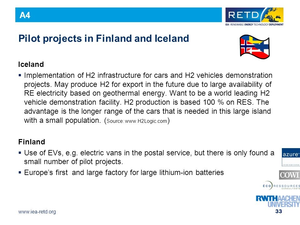 www.iea-retd.org Pilot projects in Finland and Iceland Iceland  Implementation of H2 infrastructure for cars and H2 vehicles demonstration projects.