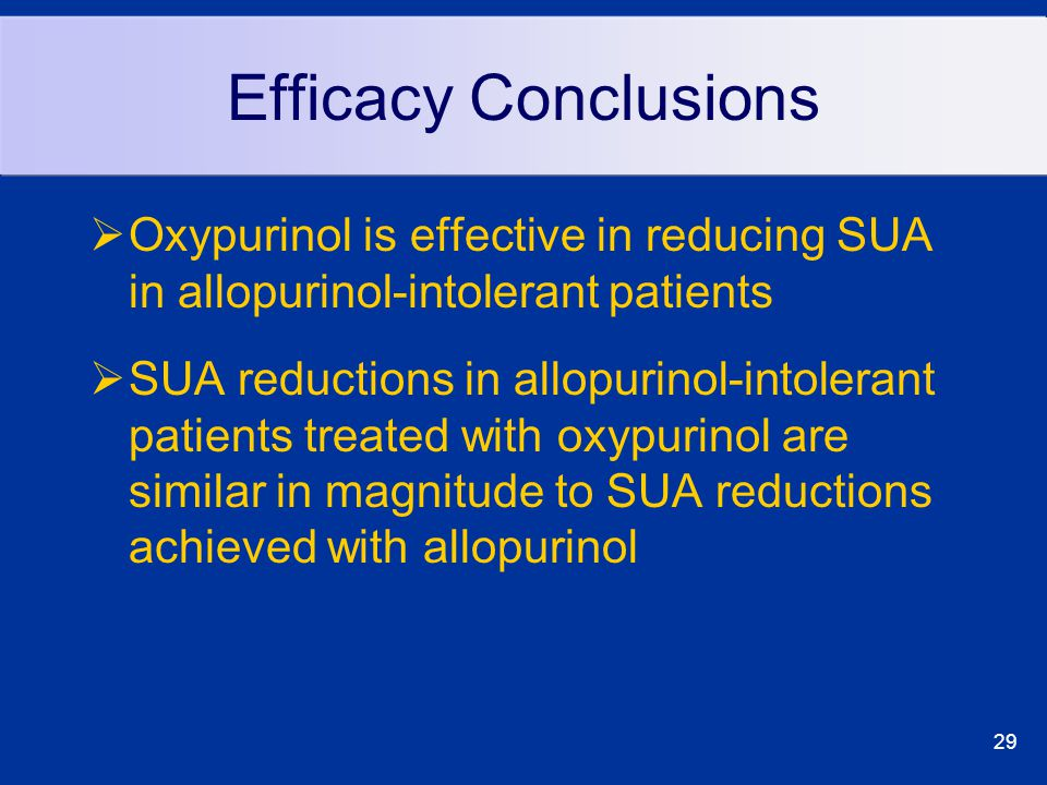 29 Efficacy Conclusions  Oxypurinol is effective in reducing SUA in allopurinol-intolerant patients  SUA reductions in allopurinol-intolerant patients treated with oxypurinol are similar in magnitude to SUA reductions achieved with allopurinol