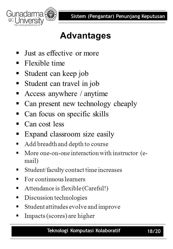 Sistem (Pengantar) Penunjang Keputusan Teknologi Komputasi Kolaboratif 18/20 Advantages  Just as effective or more  Flexible time  Student can keep