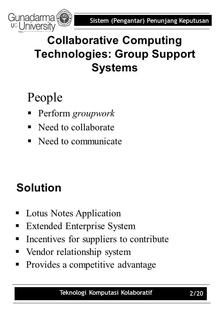 Sistem (Pengantar) Penunjang Keputusan Teknologi Komputasi Kolaboratif 2/20 Collaborative Computing Technologies: Group Support Systems People  Perfo