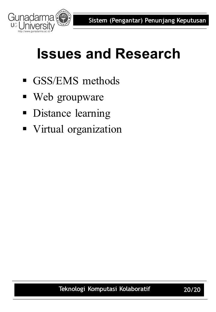 Sistem (Pengantar) Penunjang Keputusan Teknologi Komputasi Kolaboratif 20/20 Issues and Research  GSS/EMS methods  Web groupware  Distance learning