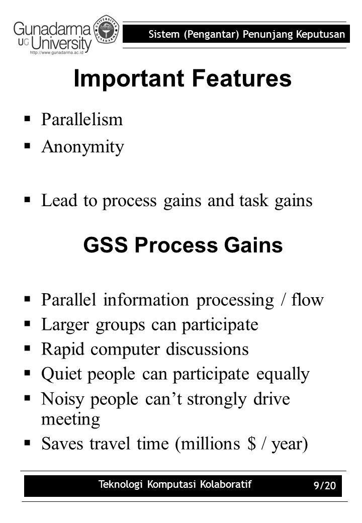 Sistem (Pengantar) Penunjang Keputusan Teknologi Komputasi Kolaboratif 9/20 Important Features  Parallelism  Anonymity  Lead to process gains and t