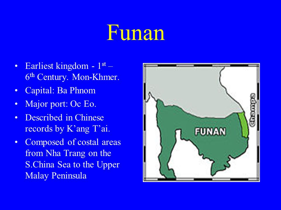 Funan Earliest kingdom - 1 st – 6 th Century. Mon-Khmer.