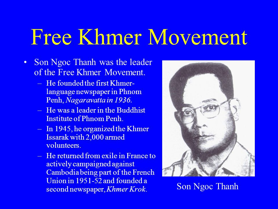 Free Khmer Movement Son Ngoc Thanh was the leader of the Free Khmer Movement.