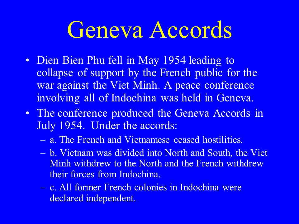 Geneva Accords Dien Bien Phu fell in May 1954 leading to collapse of support by the French public for the war against the Viet Minh.