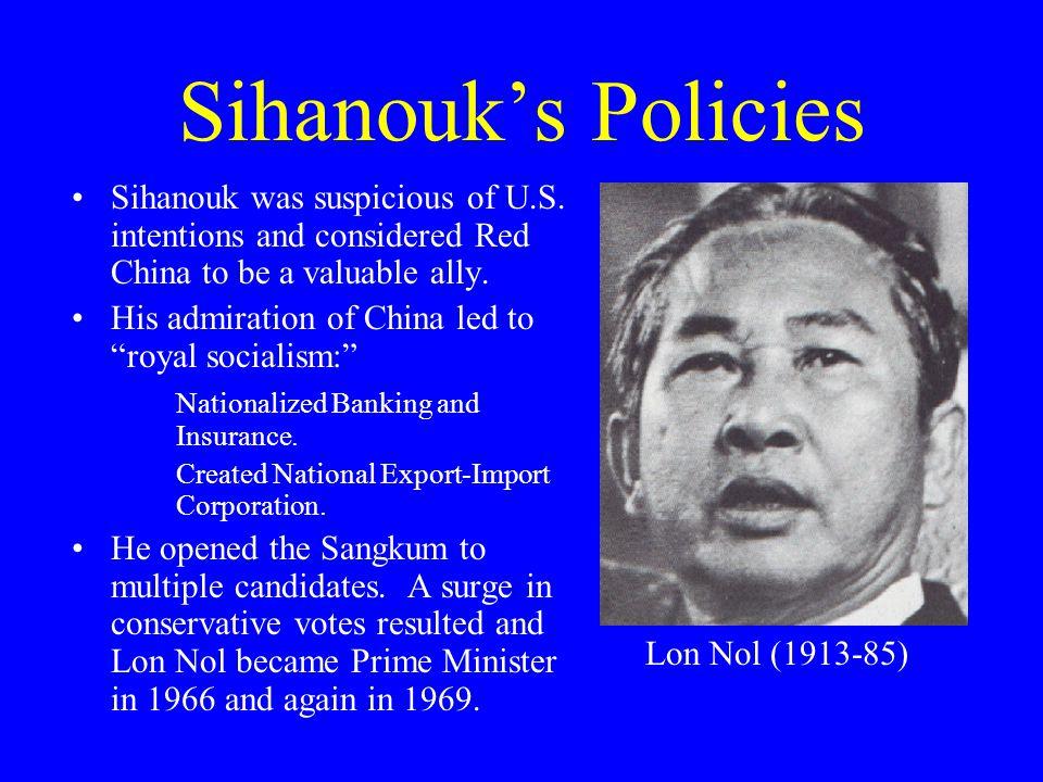 Sihanouk's Policies Sihanouk was suspicious of U.S.