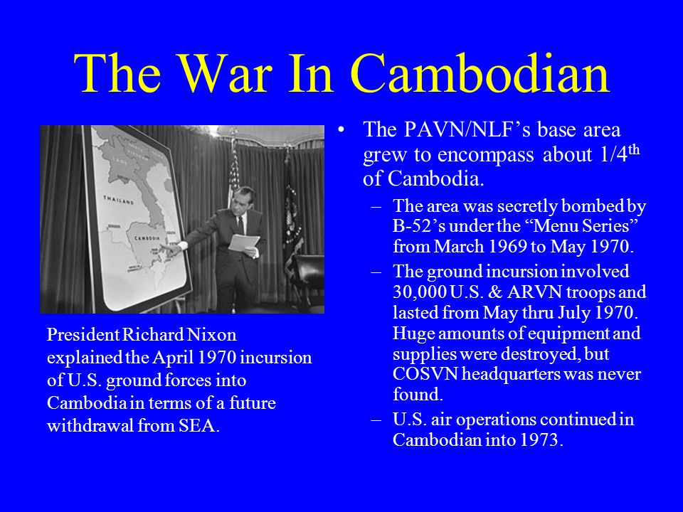 The War In Cambodian The PAVN/NLF's base area grew to encompass about 1/4 th of Cambodia.