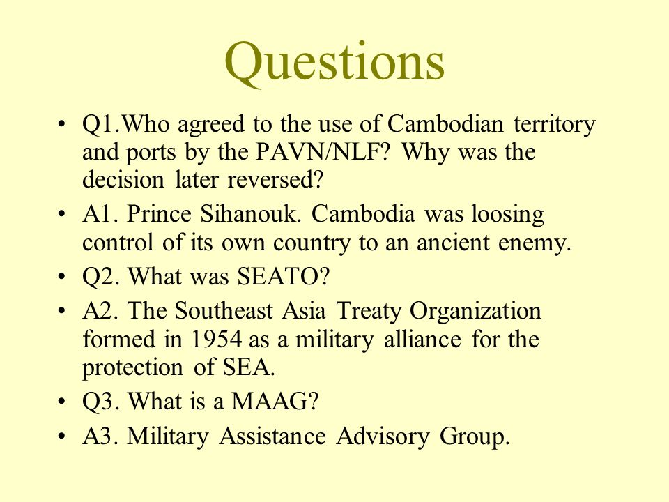 Questions Q1.Who agreed to the use of Cambodian territory and ports by the PAVN/NLF.