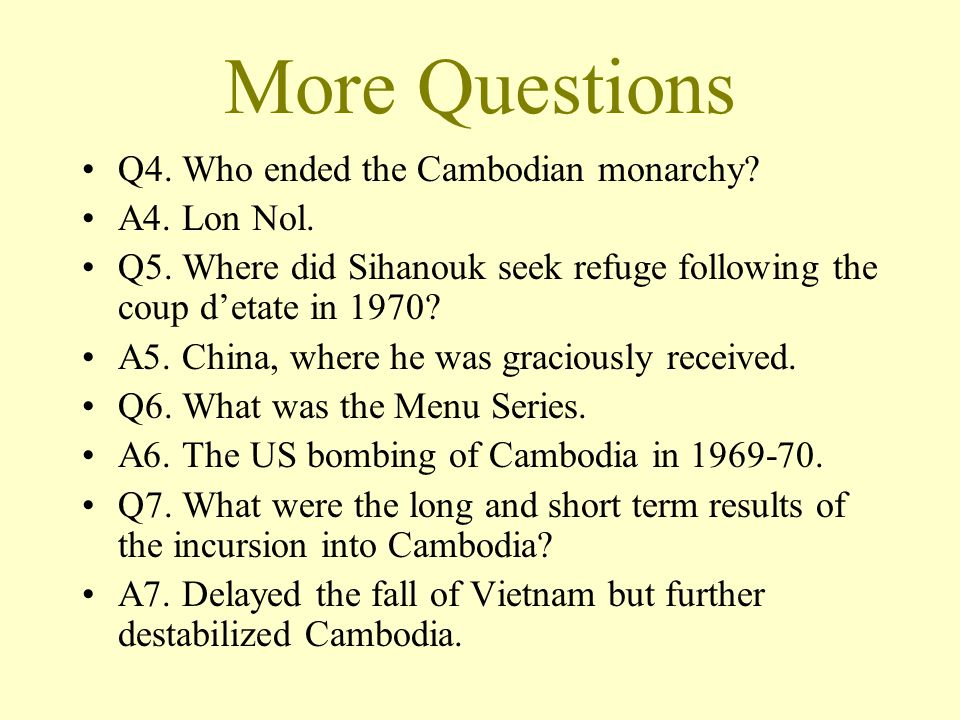 More Questions Q4. Who ended the Cambodian monarchy.