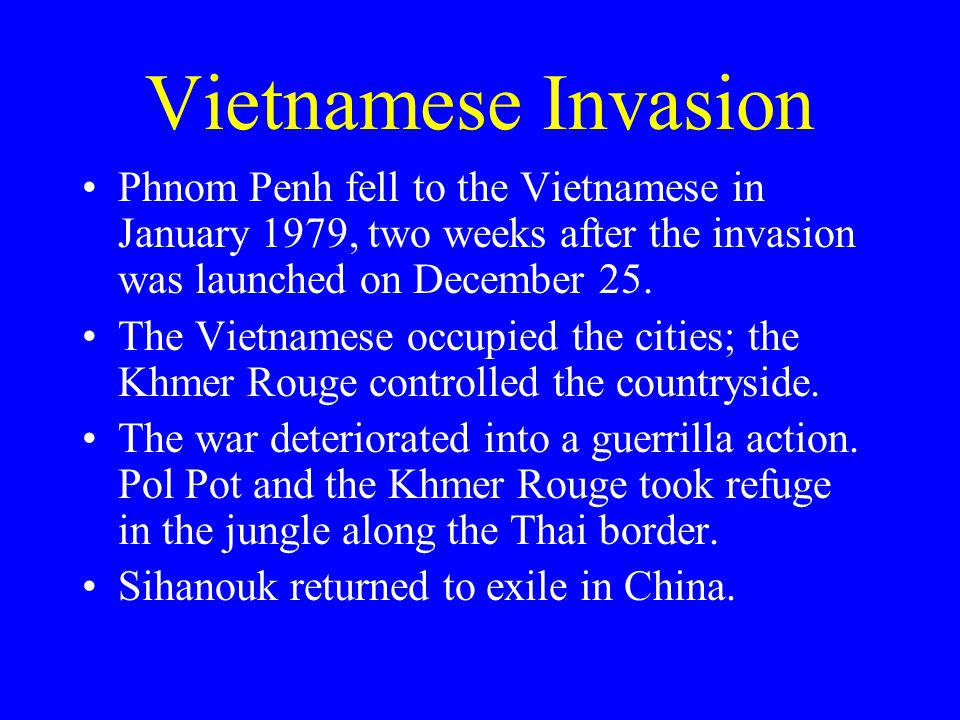 Vietnamese Invasion Phnom Penh fell to the Vietnamese in January 1979, two weeks after the invasion was launched on December 25.