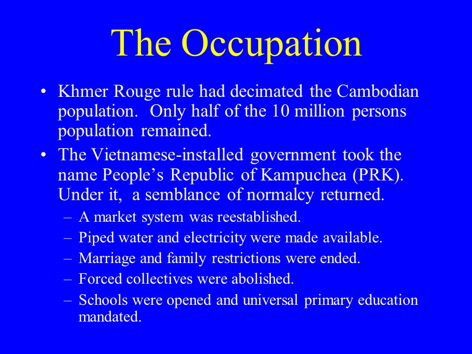 The Occupation Khmer Rouge rule had decimated the Cambodian population.