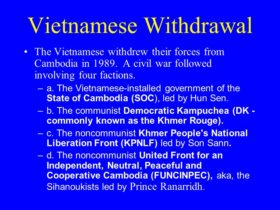 Vietnamese Withdrawal The Vietnamese withdrew their forces from Cambodia in 1989.