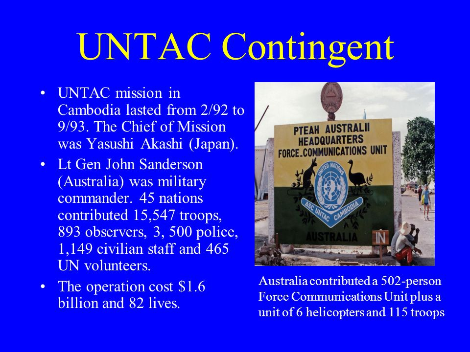 UNTAC Contingent UNTAC mission in Cambodia lasted from 2/92 to 9/93.