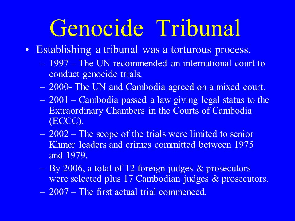 Genocide Tribunal Establishing a tribunal was a torturous process.