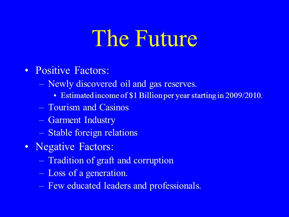 The Future Positive Factors: –Newly discovered oil and gas reserves.
