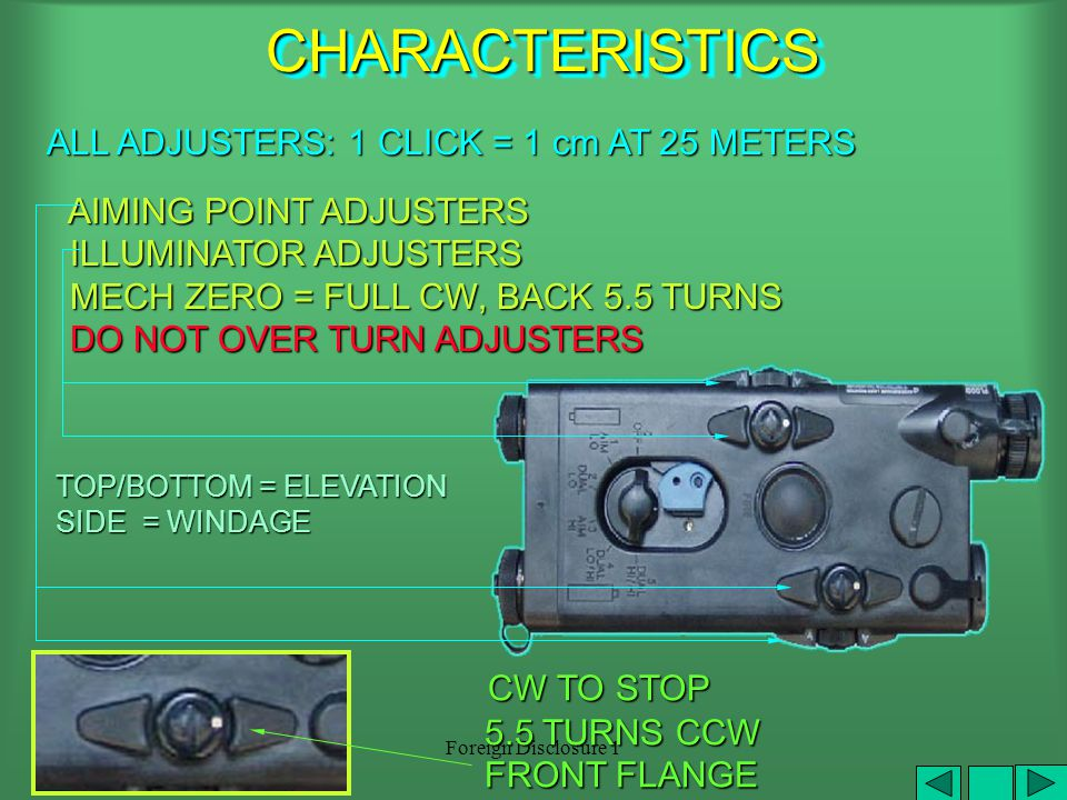 Foreign Disclosure 1 PUSH BUTTON SWITCH HOLD = ON DOUBLETAP = CONTINUOUS ON TAP AGAIN TO TURN OFF MODE SELECTOR MUST BE ON TO ACTIVATE PUSH BUTTON SWITCH TRAINING MODES Near targets/low illumination TACTICAL MODES Far targets/high illumination Remote works in same manner as push button switch CHARACTERISTICSCHARACTERISTICS