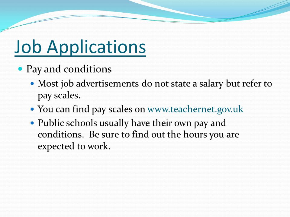 Job Applications Pay and conditions Most job advertisements do not state a salary but refer to pay scales.