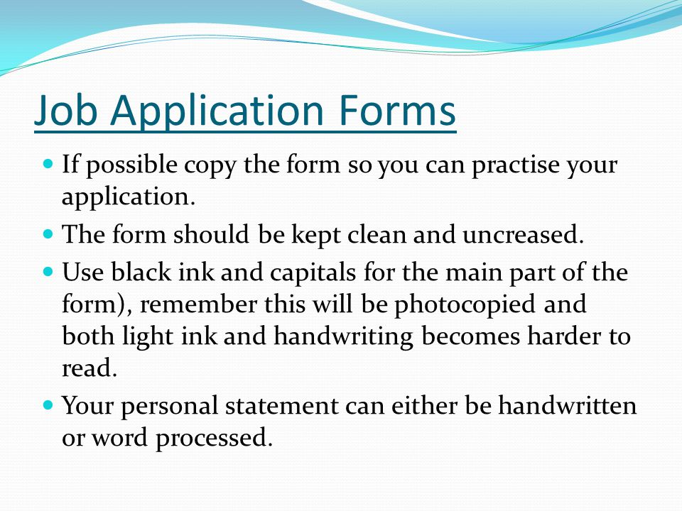 Job Application Forms If possible copy the form so you can practise your application.