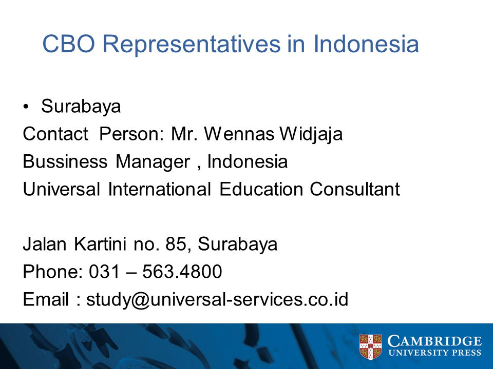 CBO Representatives in Indonesia Surabaya Contact Person: Mr. Wennas Widjaja Bussiness Manager, Indonesia Universal International Education Consultant