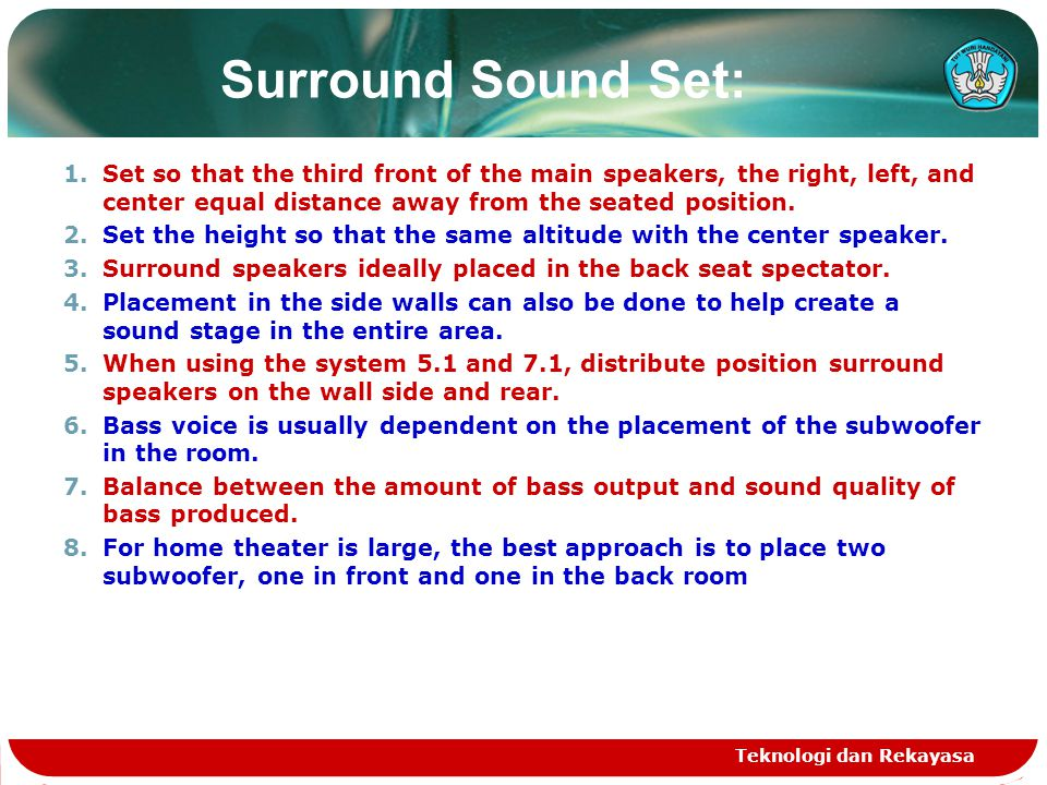 Surround Sound Set: 1.Set so that the third front of the main speakers, the right, left, and center equal distance away from the seated position.