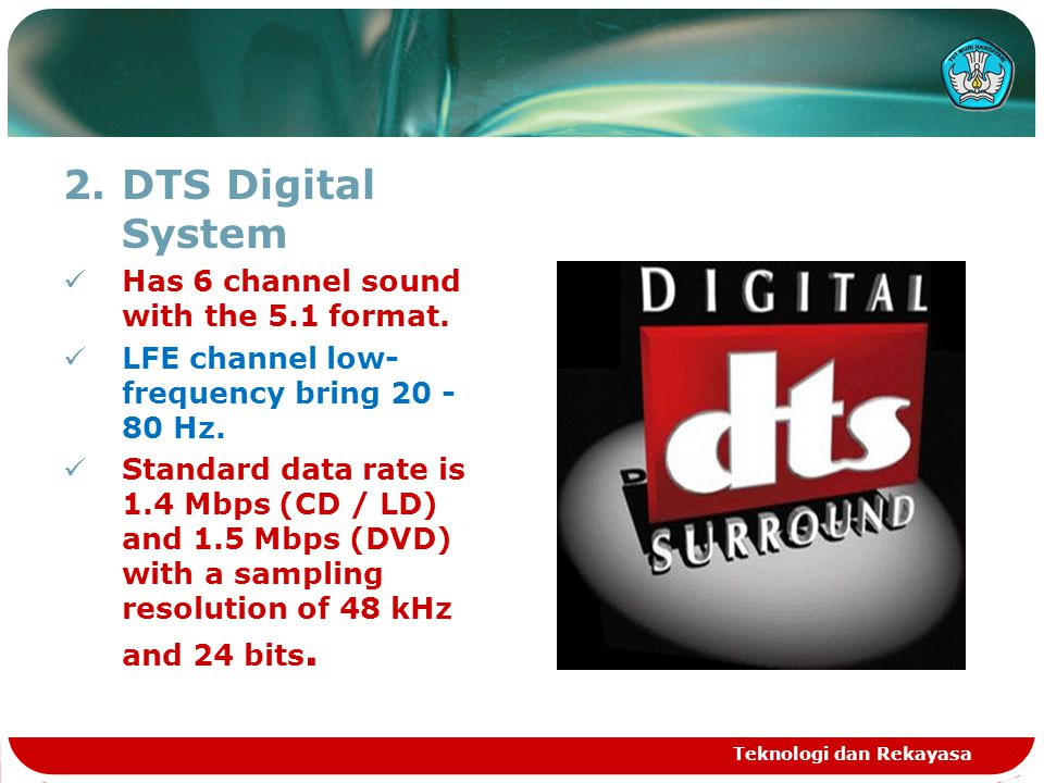 2.DTS Digital System Has 6 channel sound with the 5.1 format.
