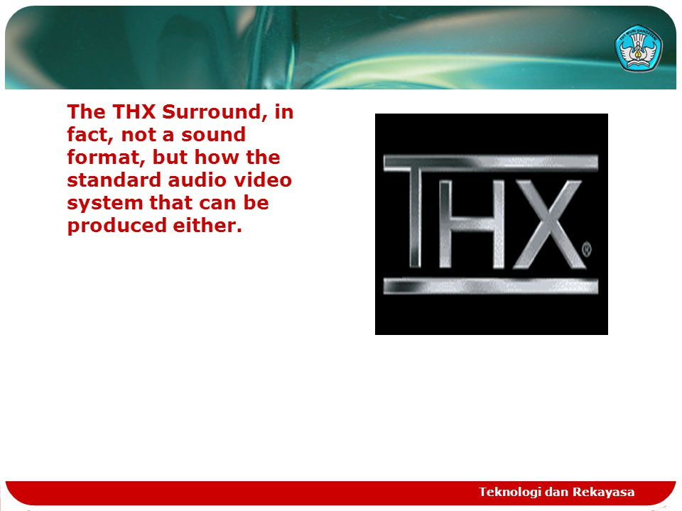 The THX Surround, in fact, not a sound format, but how the standard audio video system that can be produced either.