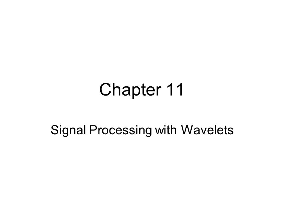 Chapter 11 Signal Processing with Wavelets