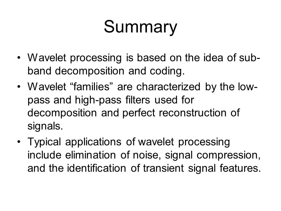 Summary Wavelet processing is based on the idea of sub- band decomposition and coding.