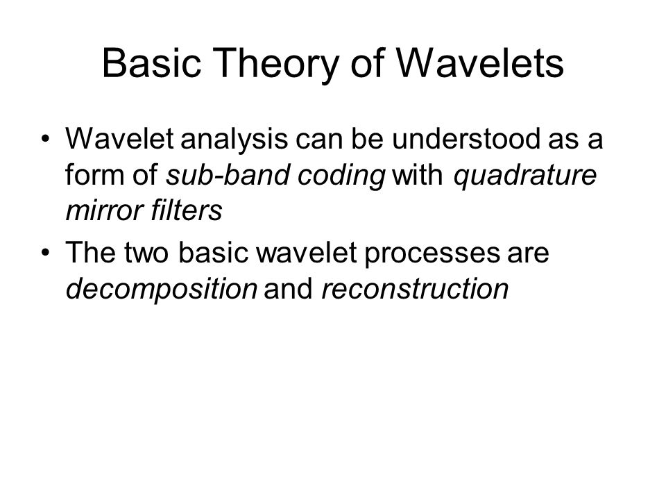 Basic Theory of Wavelets Wavelet analysis can be understood as a form of sub-band coding with quadrature mirror filters The two basic wavelet processes are decomposition and reconstruction