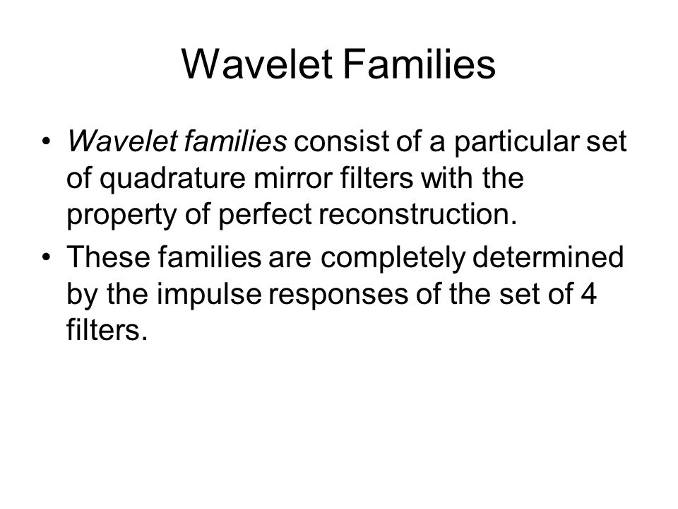 Wavelet Families Wavelet families consist of a particular set of quadrature mirror filters with the property of perfect reconstruction.