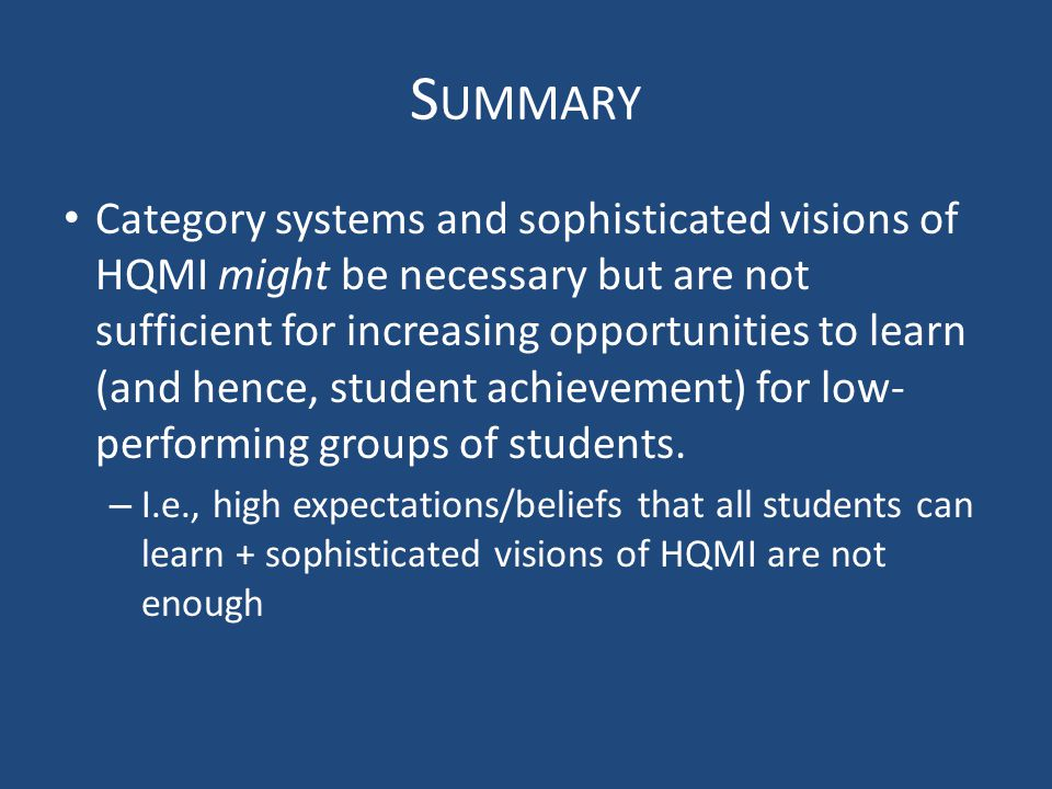 S UMMARY Category systems and sophisticated visions of HQMI might be necessary but are not sufficient for increasing opportunities to learn (and hence