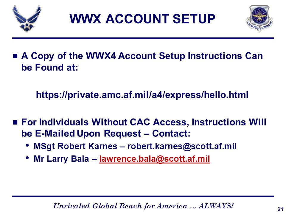 21 Unrivaled Global Reach for America … ALWAYS! WWX ACCOUNT SETUP A Copy of the WWX4 Account Setup Instructions Can be Found at: https://private.amc.a