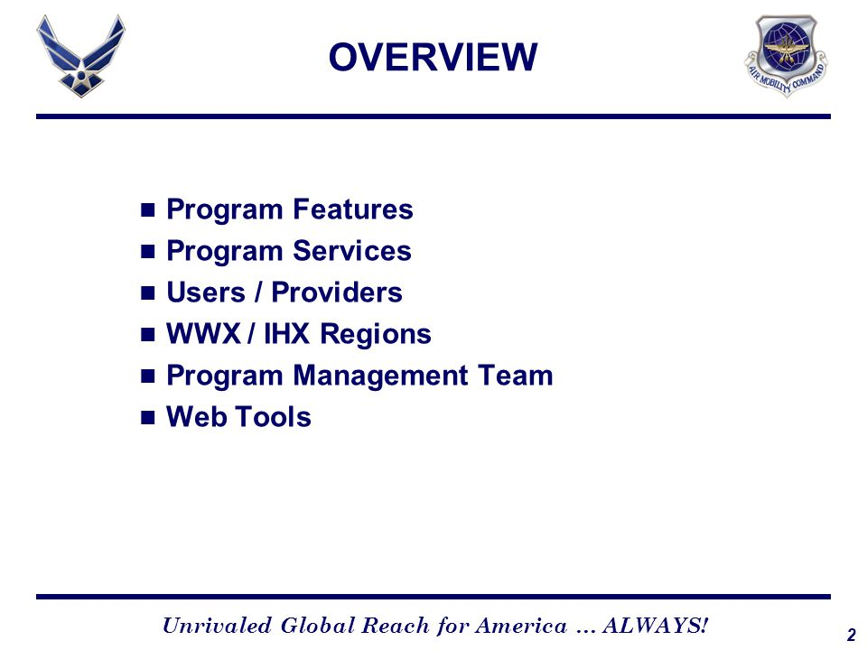 2 Unrivaled Global Reach for America … ALWAYS! OVERVIEW Program Features Program Services Users / Providers WWX / IHX Regions Program Management Team