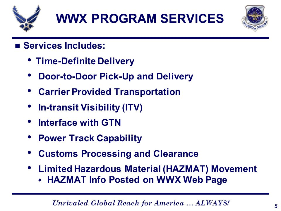 5 Unrivaled Global Reach for America … ALWAYS! WWX PROGRAM SERVICES Services Includes: Time-Definite Delivery Door-to-Door Pick-Up and Delivery Carrie