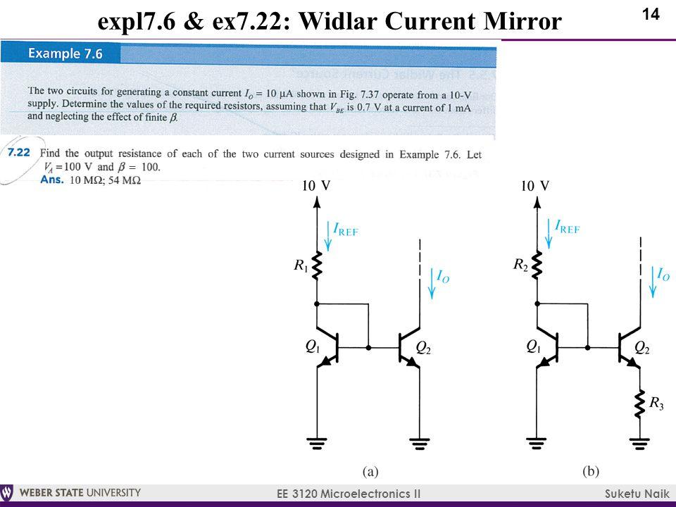 14 EE 3120 Microelectronics II Suketu Naik expl7.6 & ex7.22: Widlar Current Mirror
