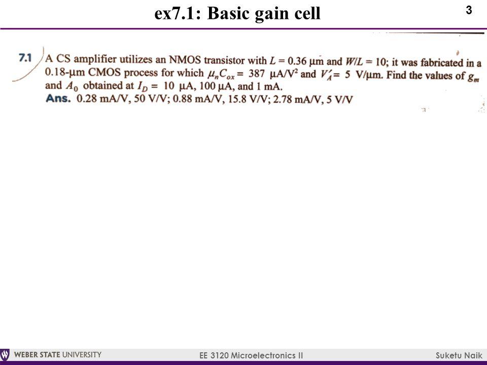 3 EE 3120 Microelectronics II Suketu Naik ex7.1: Basic gain cell