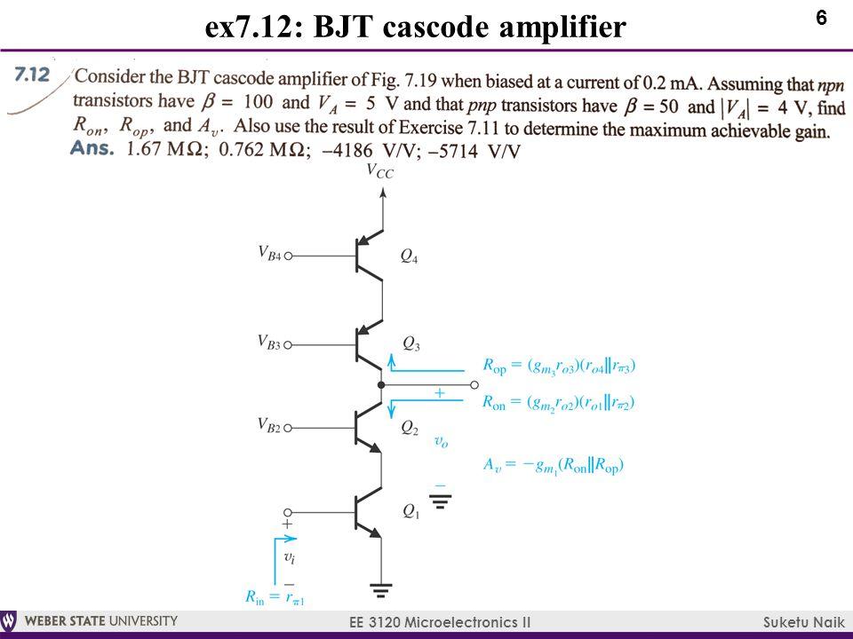 6 EE 3120 Microelectronics II Suketu Naik ex7.12: BJT cascode amplifier