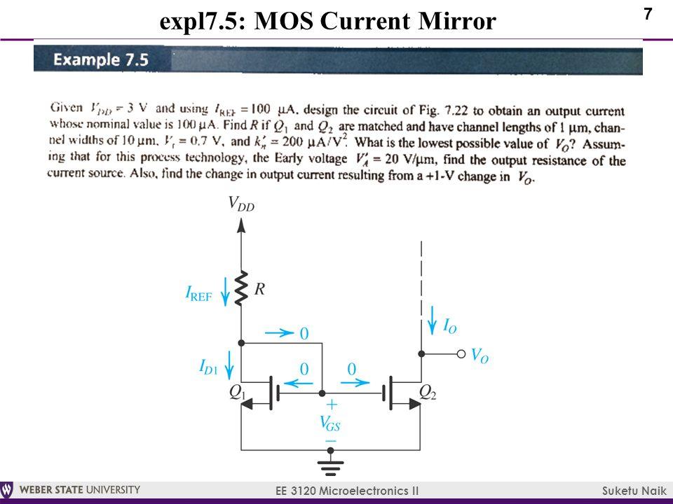 7 EE 3120 Microelectronics II Suketu Naik expl7.5: MOS Current Mirror