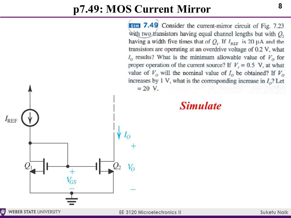 8 EE 3120 Microelectronics II Suketu Naik p7.49: MOS Current Mirror Simulate