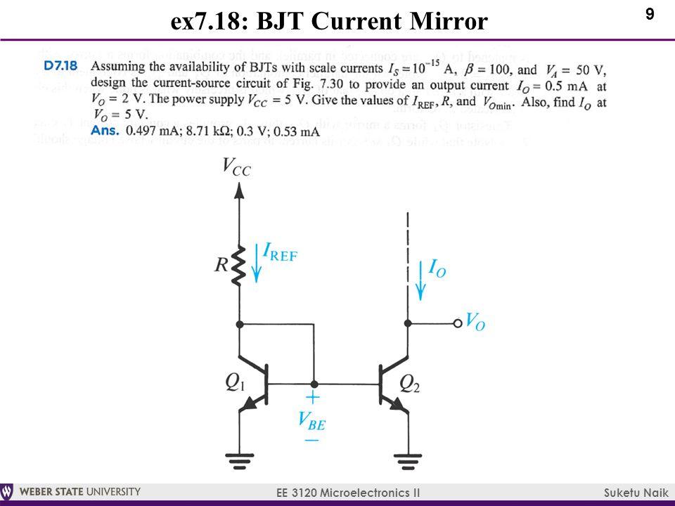 9 EE 3120 Microelectronics II Suketu Naik ex7.18: BJT Current Mirror