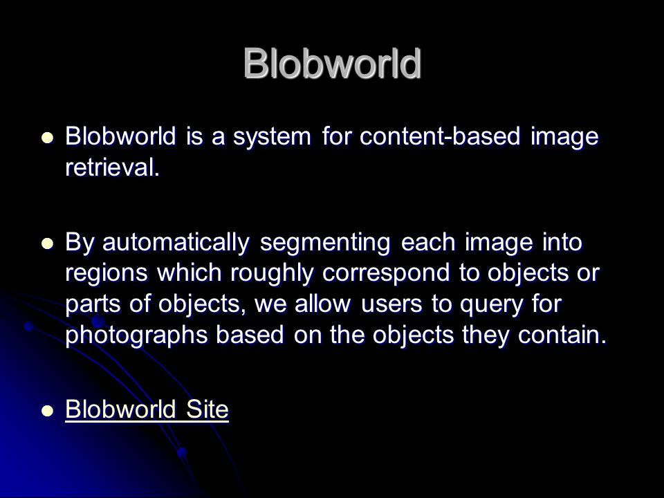 Blobworld Blobworld is a system for content-based image retrieval.