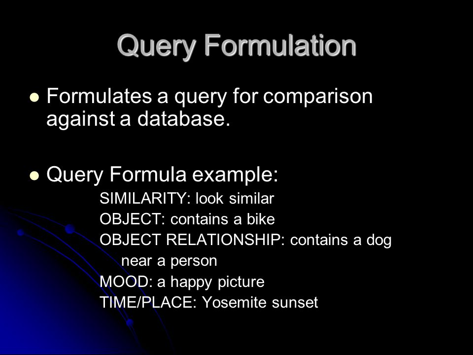 Query Formulation Formulates a query for comparison against a database.